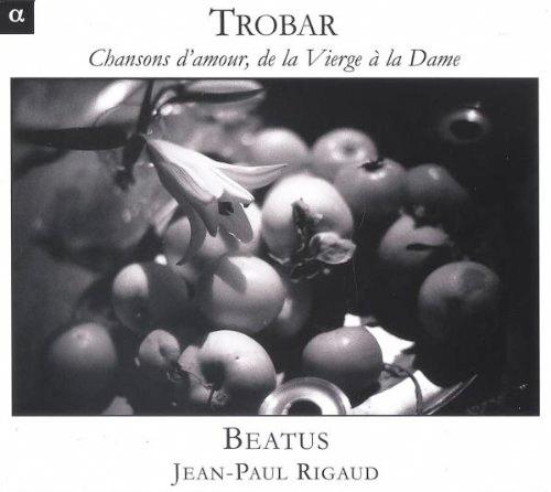 Trobar : Chansons d'amour, de la Vierge à la Dame