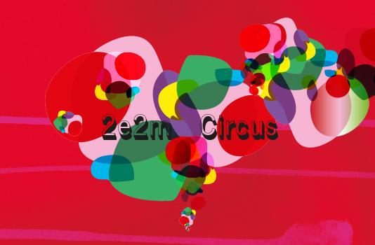 2e2m Circus © 2e2m / Atelier Champion